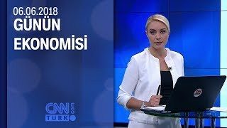 Günün Ekonomisi 06.06.2018 Çarşamba