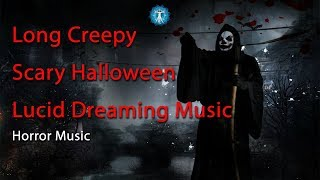 Long Creepy Scary Halloween Lucid Dreaming Music Horror Music