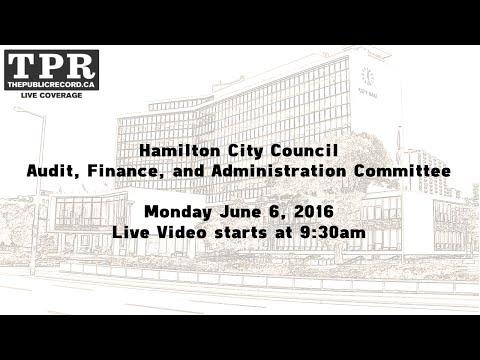 Hamilton City Council Audit, Finance, Administration for June 6, 2016