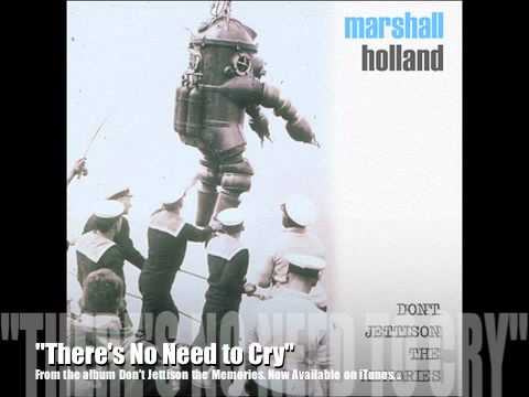 Marshall Holland - There's No Need to Cry