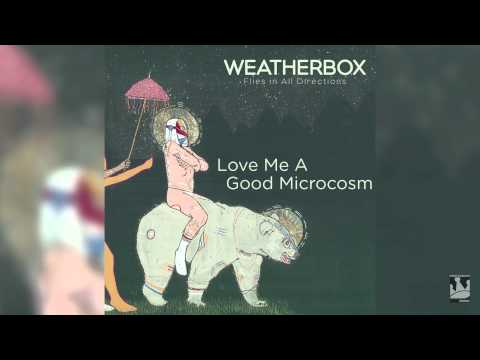 Weatherbox - Love Me A Good Microcosm
