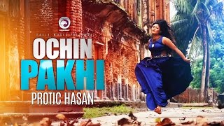 Ochin Pakhi   Protik Hasan   Official Music Video