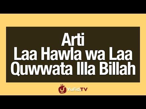 Arti Laa Hawla wa Laa Quwwata Illa Billah