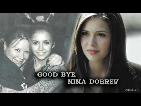 Good bye, Nina Dobrev ||