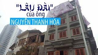 Lâu đài hoành tráng trái phép của Nguyễn Thanh Hóa - cựu thiếu tướng C50