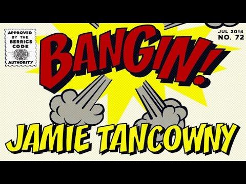Jamie Tancowny - Bangin!