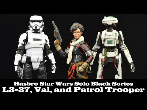 FwooshCast Review: Star War Black Series Val. L3-37. and Patrol Trooper. plus Hasbro Solo Thoughts