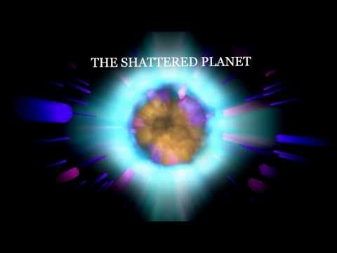 THE SHATTERED PLANET INTRO