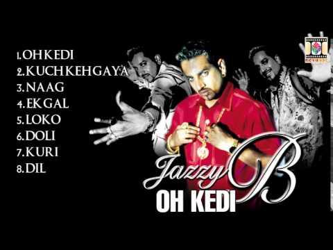 Oh Kedi - Jazzy B - Full Songs Jukebox video