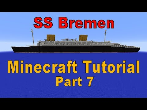 Minecraft! SS Bremen Tutorial Part 7
