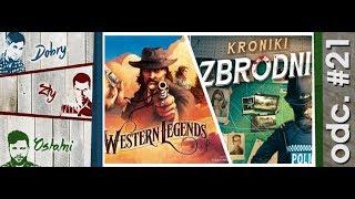 Dobry, Zły i Ostatni #21 - Western Legends i Kroniki Zbrodni