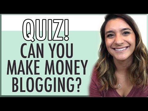 QUIZ! CAN YOU MAKE MONEY BLOGGING?