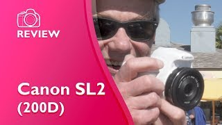 Canon SL2 (200D) reviewed, demonstrated, explained