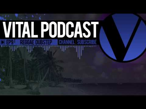 Vital Podcast: Ep 9 - 420 Reggae Dubstep Mix 2013