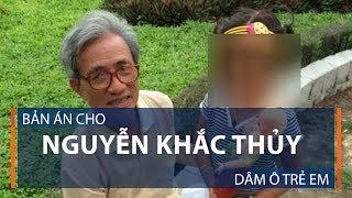 Bản án cho Nguyễn Khắc Thủy dâm ô trẻ em  | VTC1