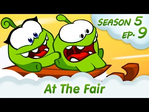 Om Nom Stories: At The Fair (Around the World, Episode 9) Cut the rope