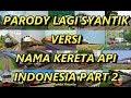 Parody Lagi Syantik Versi Nama Kereta Api Indonesia Part 2