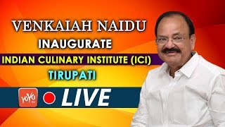 Venkaiah Naidu LIVE | Inaugurate New Campus Building of Indian Culinary Institute, Tirupati |YOYOTV