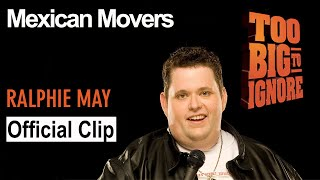 "Ralphie May: Too Big To Ignore - ""Mexican Movers"""