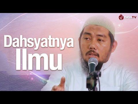 Pengajian: Dahsyatnya Ilmu - Ustadz Abu Fairuz Ahmad Ridwan Lc.