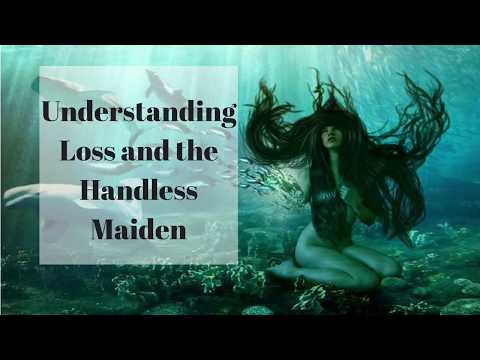 Understanding Loss And The Handless Maiden