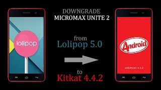 Downgrade lollipop to kitkat - Micromax Unite 2