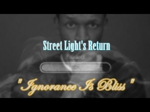 Street Light - Ignorance Is Bliss (@StreetxLight)