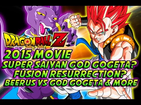 DRAGONBALL Z 2015 MOVIE! - Fusion Resurrection? Super Saiyan God Gogeta Vs Beerus? & More