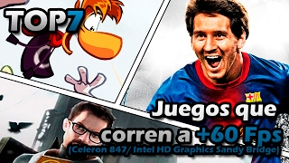 TOP7 Juegos que  corren a +60 Fps (Celeron 847/ Intel HD Graphics Sandy Bridge)