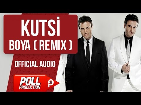 Kutsi - Boya ( Remix Versiyon )