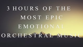 3 Hours of The Most Emotional Epic Orchestral Music