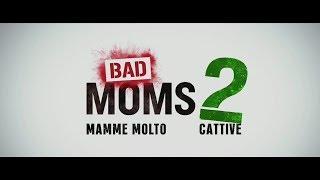 Bad Moms 2 - Mamme Molto Più Cattive, Di Jon Lucas, Scott Moore  - Bad Trailer
