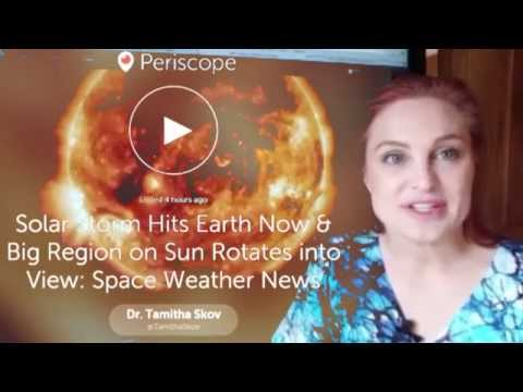 Periscope Live Daily News: Solar Storm Hits Earth Now & Big Region on Sun Rotates into View