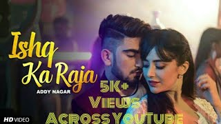 ISHQ KA RAJA OFFICIAL FULL VIDEO  Addy Nagar  husn