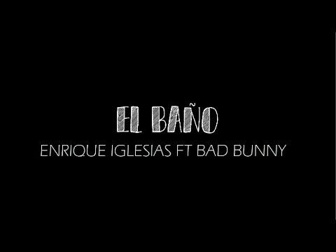 Enrique Iglesias - EL BAÑO ft. Bad Bunny (letra)