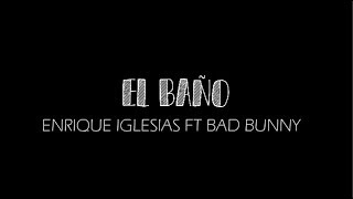 Enrique Iglesias   EL BAÑO Ft. Bad Bunny (letra)