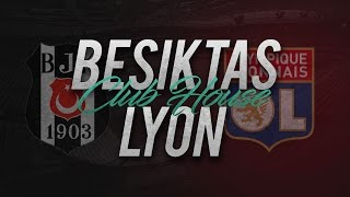 BESIKTAS - LYON // Club House