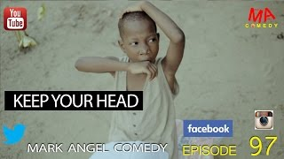 Download KEEP YOUR HEAD (Mark Angel Comedy) (Episode 97) 3Gp Mp4