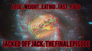 Lose Weight Eating Fast Food. Jacked Off Jack: Final Episode