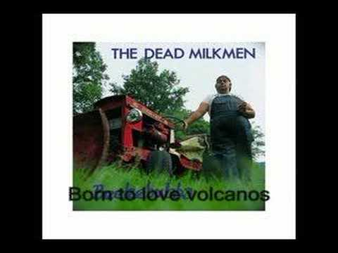 Dead Milkmen - Born To Love Volcanos