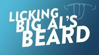 Licking Big Al's Beard