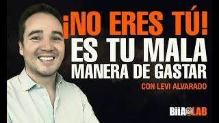 No Eres T  Es Tu Mala Manera De Gastar Con Levi Alvarado
