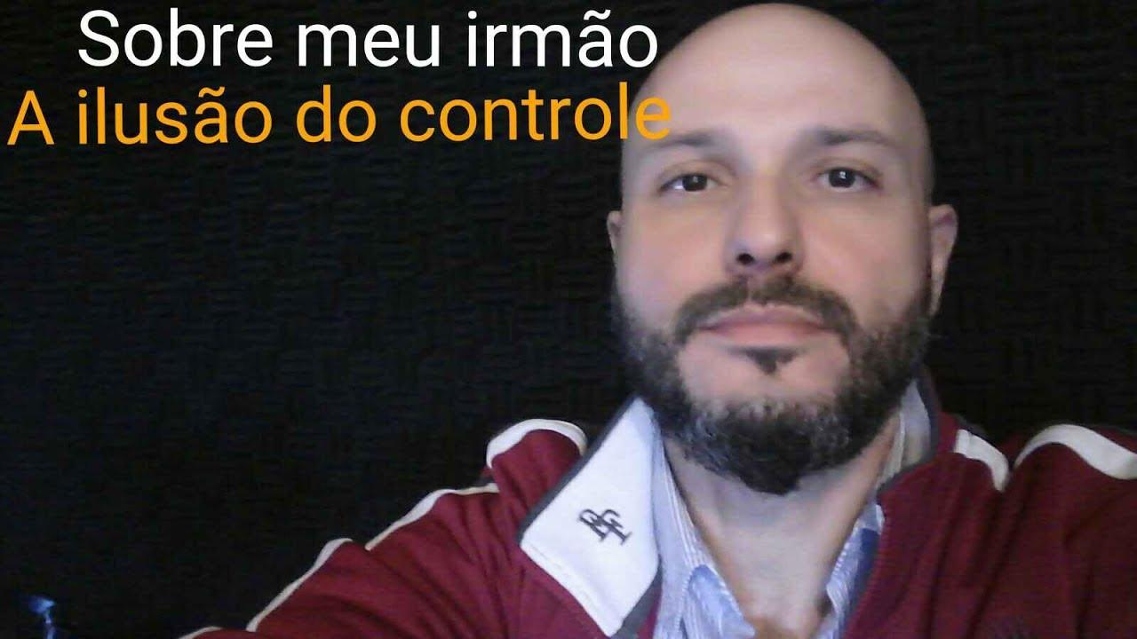 Sobre meu irmão - (A vida e a ilusão do controle) - Flavio Siqueira