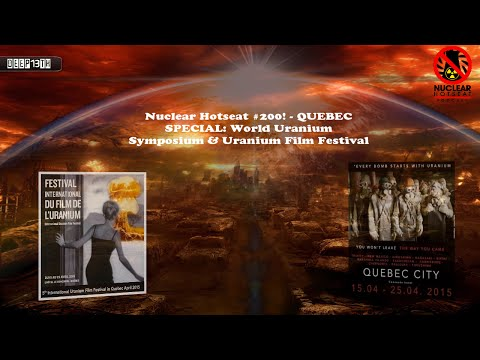 Nuclear Hotseat #200! QUEBEC SPECIAL: World Uranium Symposiu