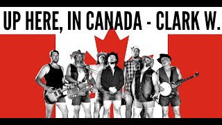 CLARK W. - Up Here, in Canada
