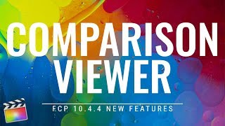 FCP 10.4.4 New Features: Comparison Viewer