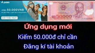Cách kiếm tiền 50.000đ chỉ cần đăng kí - Ứng dụng mới