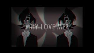 Why love me? (ft.Darkiplier and Wilford Warfstache)