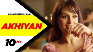 Akhiyan Full Video  Rahat Fateh Ali Khan  Gippy Gr