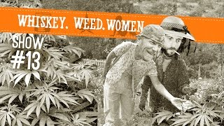 (#13) WHISKEY. WEED. WOMEN. with Steve Jessup (Weed Growing How to NPK)
